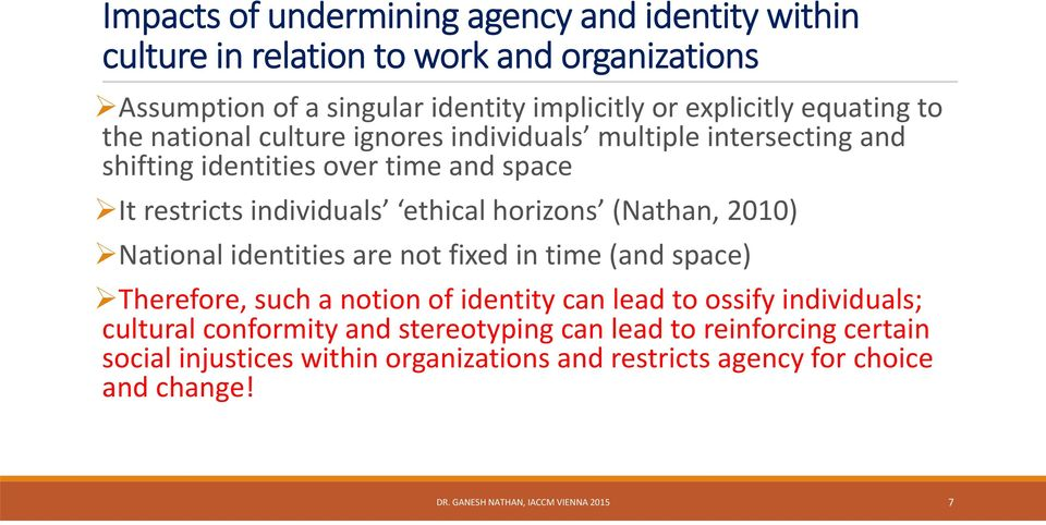 (Nathan, 2010) National identities are not fixed in time (and space) Therefore, such a notion of identity can lead to ossify individuals; cultural conformity