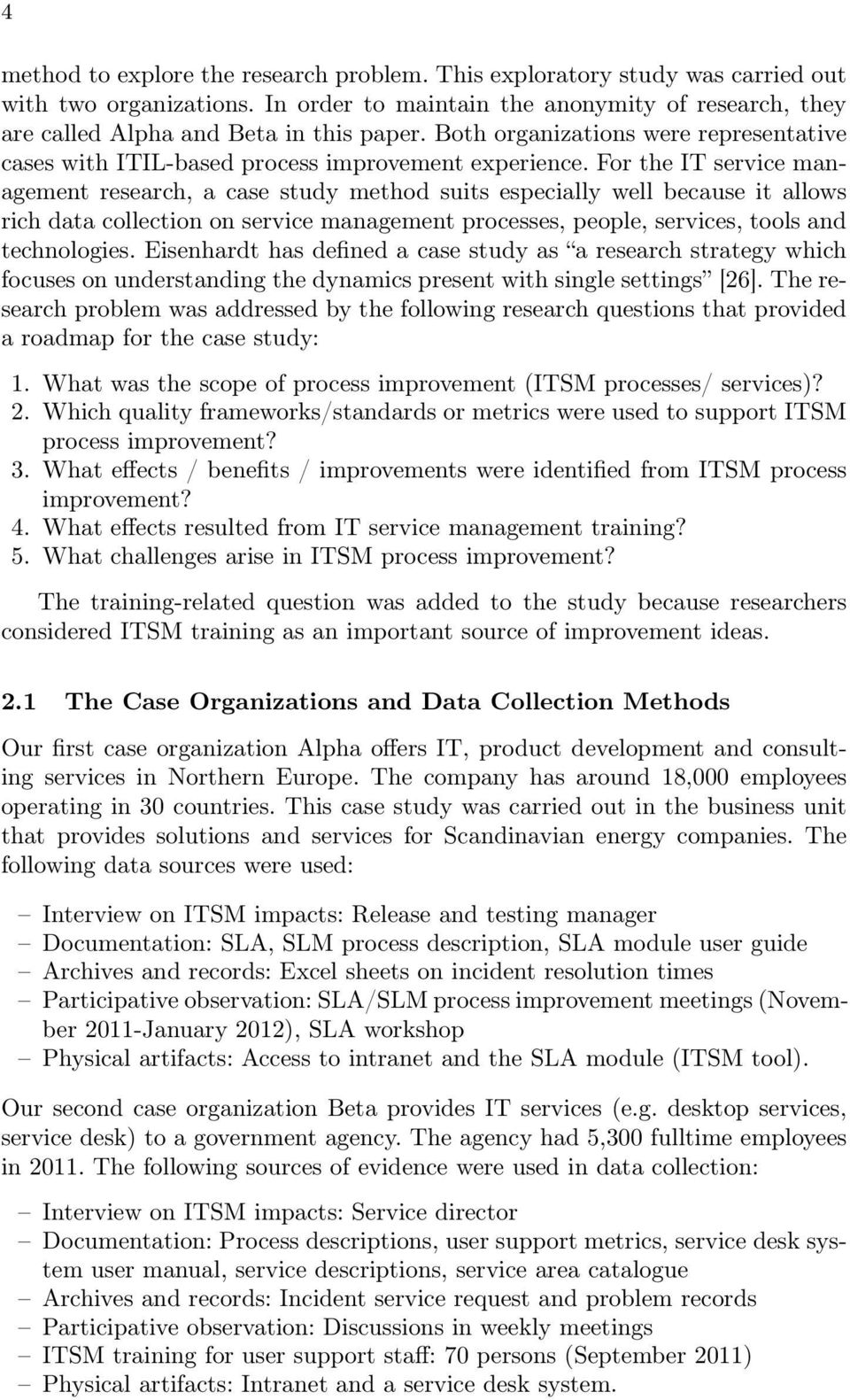For the IT service management research, a case study method suits especially well because it allows rich data collection on service management processes, people, services, tools and technologies.