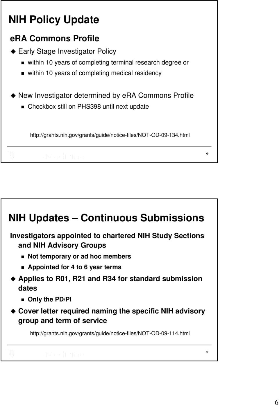 html NIH Updates Continuous Submissions Investigators appointed to chartered NIH Study Sections and NIH Advisory Groups Not temporary or ad hoc members Appointed for 4 to 6 year terms