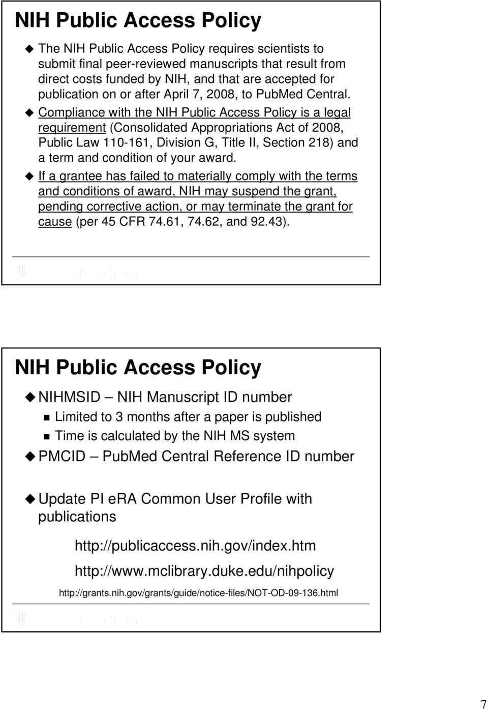 Compliance with the NIH Public Access Policy is a legal requirement (Consolidated Appropriations Act of 2008, Public Law 110-161, Division G, Title II, Section 218) and a term and condition of your