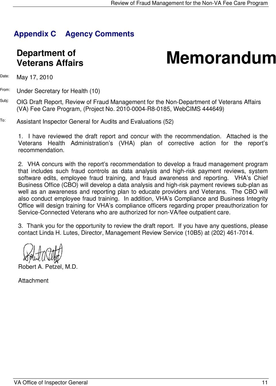 I have reviewed the draft report and concur with the recommendation. Attached is the Veterans Health Administration s (VHA) plan of corrective action for the report s recommendation. 2.