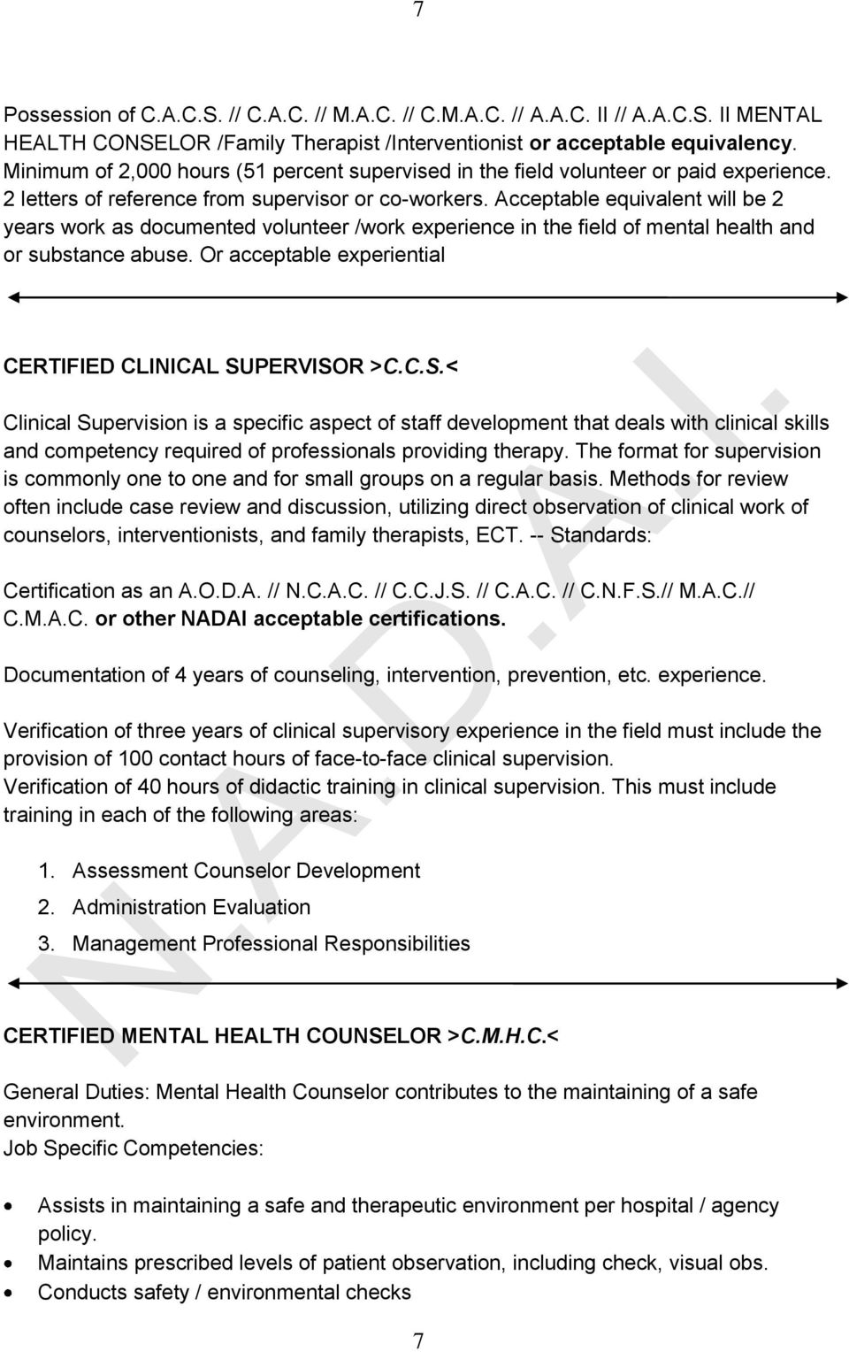 Acceptable equivalent will be 2 years work as documented volunteer /work experience in the field of mental health and or substance abuse. Or acceptable experiential CERTIFIED CLINICAL SU