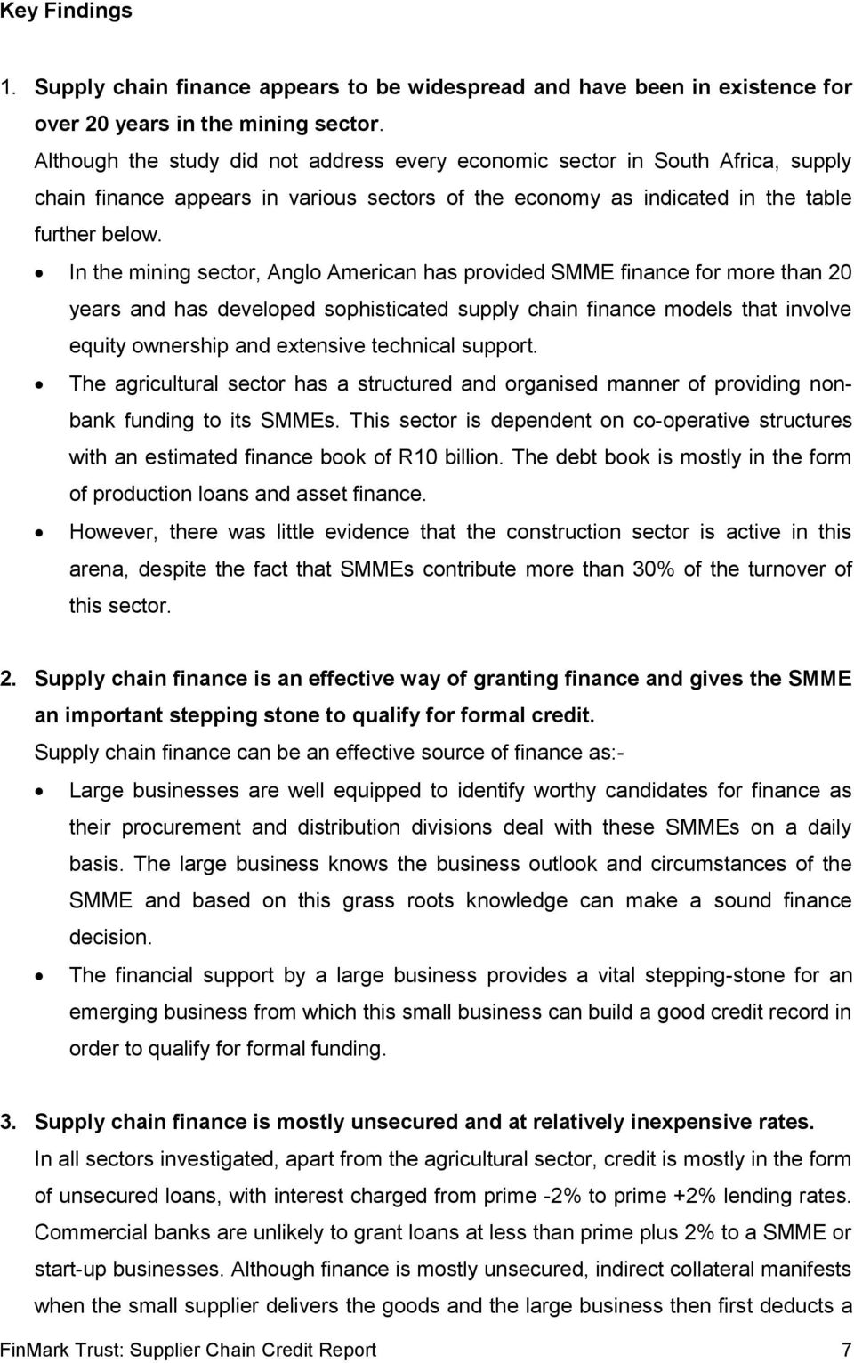 In the mining sector, Anglo American has provided SMME finance for more than 20 years and has developed sophisticated supply chain finance models that involve equity ownership and extensive technical