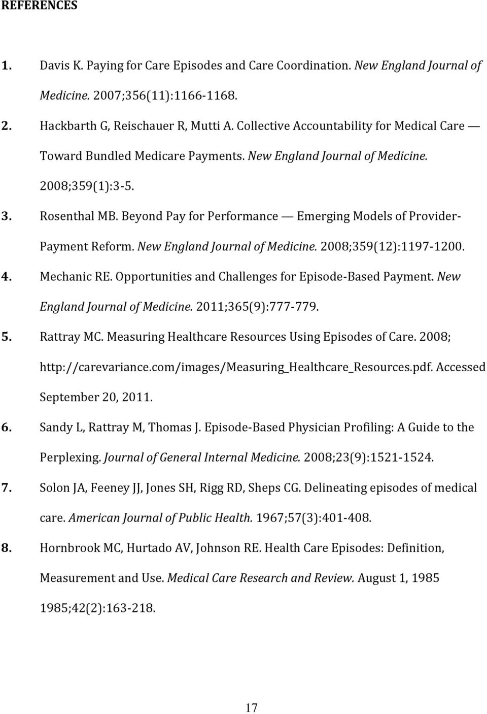 Beyond Pay for Performance Emerging Models of Provider- Payment Reform. New England Journal of Medicine. 2008;359(12):1197-1200. 4. Mechanic RE. Opportunities and Challenges for Episode-Based Payment.