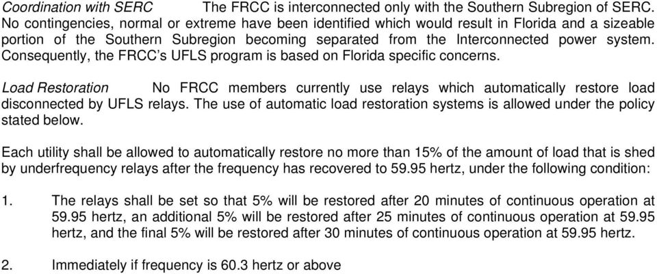 Consequently, the FRCC s UFLS program is based on Florida specific concerns. Load Restoration No FRCC members currently use relays which automatically restore load disconnected by UFLS relays.