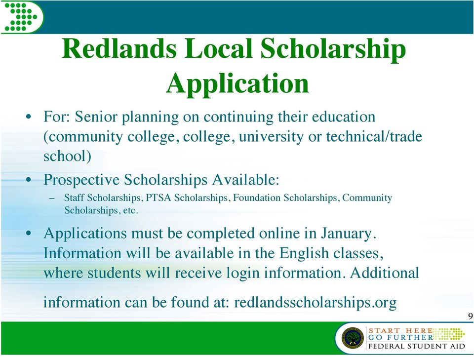 Scholarships, Community Scholarships, etc. Applications must be completed online in January.