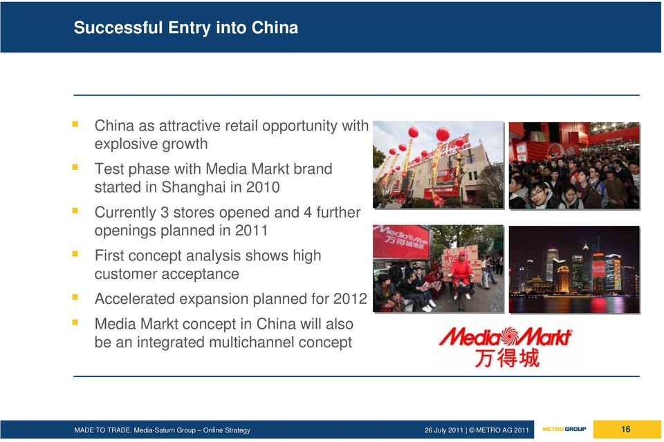 openings planned in 2011 First concept analysis shows high customer acceptance Accelerated