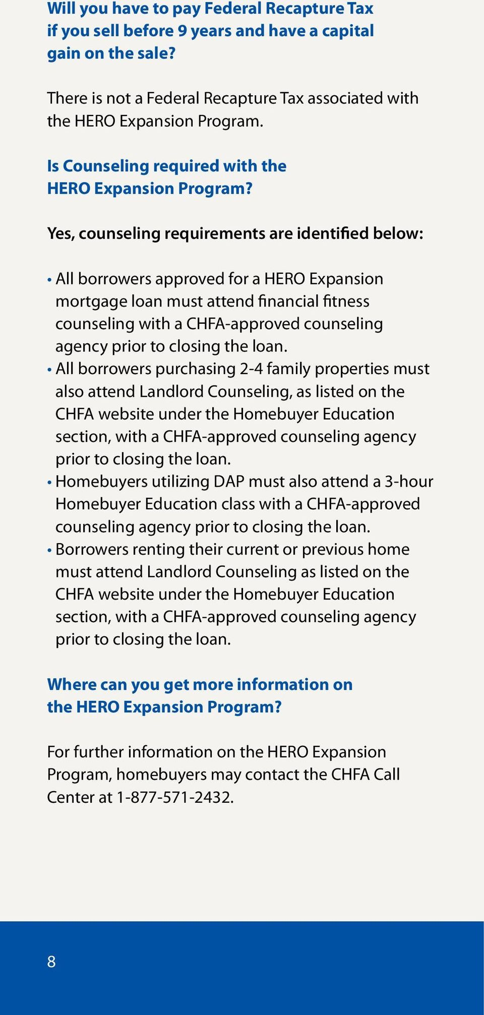 Yes, counseling requirements are identified below: All borrowers approved for a HERO Expansion mortgage loan must attend financial fitness counseling with a CHFA-approved counseling agency prior to