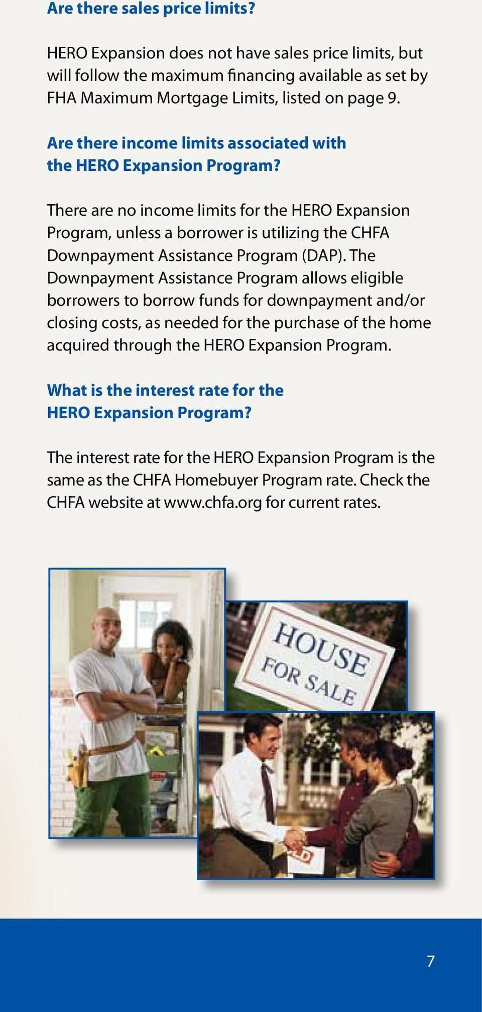 There are no income limits for the HERO Expansion Program, unless a borrower is utilizing the CHFA Downpayment Assistance Program (DAP).