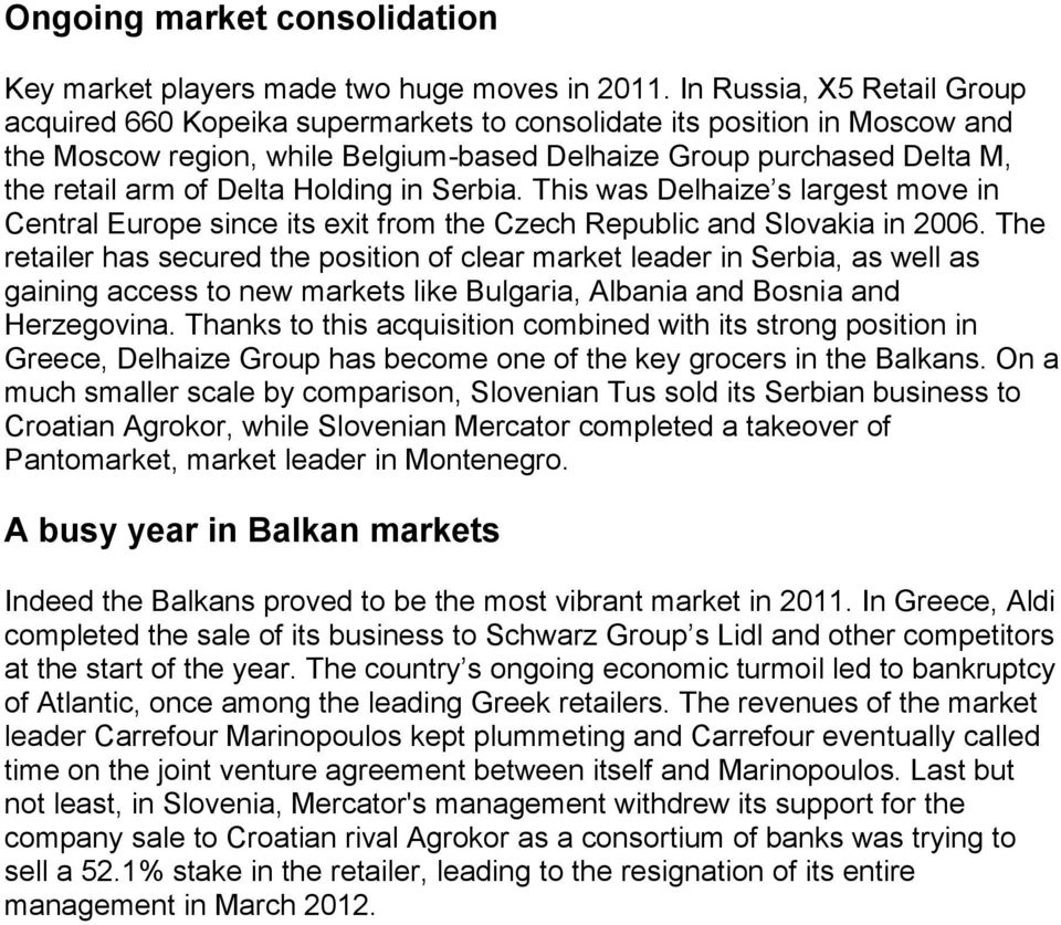 Holding in Serbia. This was Delhaize s largest move in Central Europe since its exit from the Czech Republic and Slovakia in 2006.