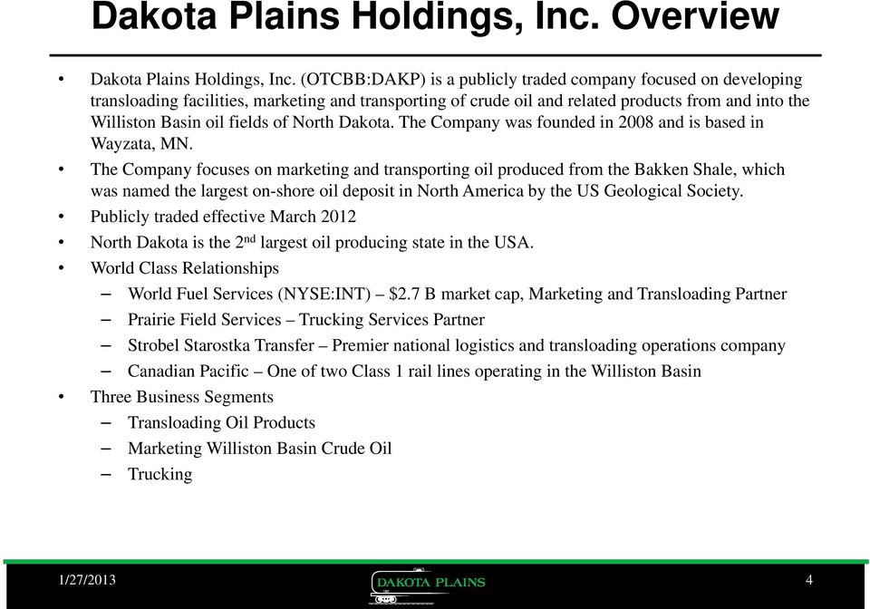 North Dakota. The Company was founded in 2008 and is based in Wayzata, MN.