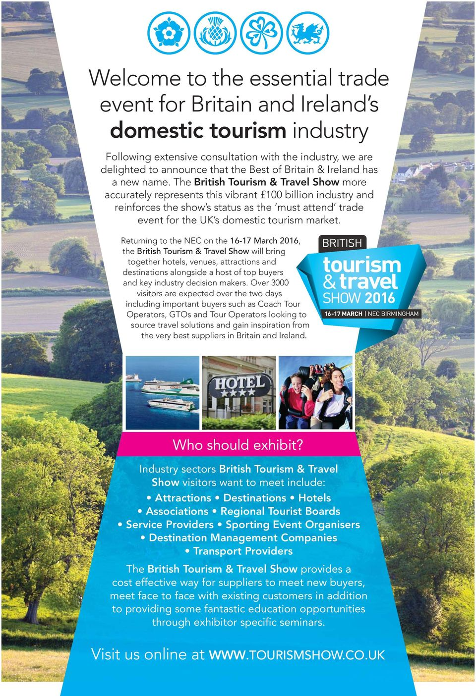 The British Tourism & Travel Show more accurately represents this vibrant 100 billion industry and reinforces the show s status as the must attend trade event for the UK s domestic tourism market.