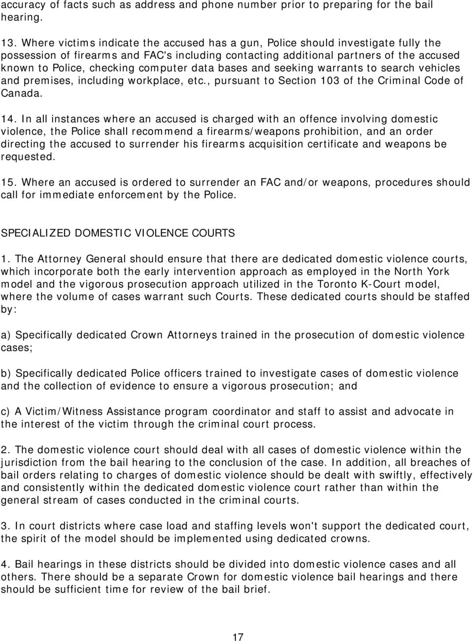 computer data bases and seeking warrants to search vehicles and premises, including workplace, etc., pursuant to Section 103 of the Criminal Code of Canada. 14.