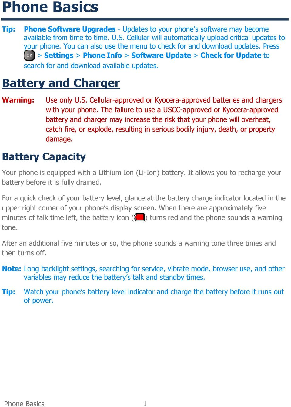 Battery and Charger Warning: Use only U.S. Cellular-approved or Kyocera-approved batteries and chargers with your phone.