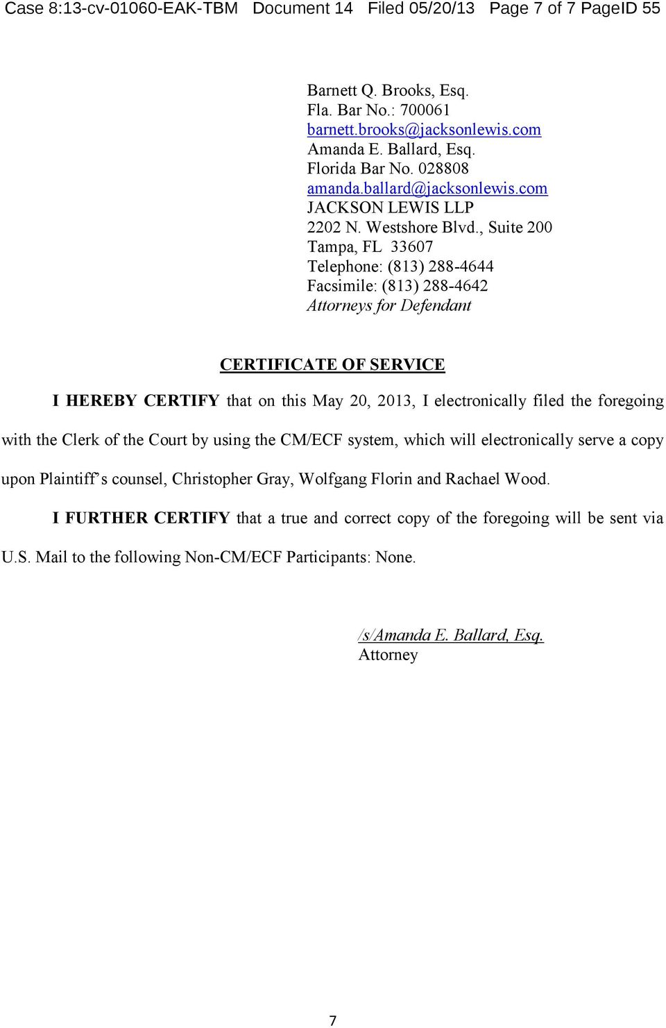 , Suite 200 Tampa, FL 33607 Telephone: (813) 288-4644 Facsimile: (813) 288-4642 Attorneys for Defendant CERTIFICATE OF SERVICE I HEREBY CERTIFY that on this May 20, 2013, I electronically filed the