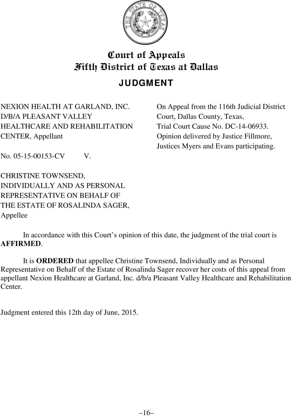 CHRISTINE TOWNSEND, INDIVIDUALLY AND AS PERSONAL REPRESENTATIVE ON BEHALF OF THE ESTATE OF ROSALINDA SAGER, Appellee In accordance with this Court s opinion of this date, the judgment of the trial