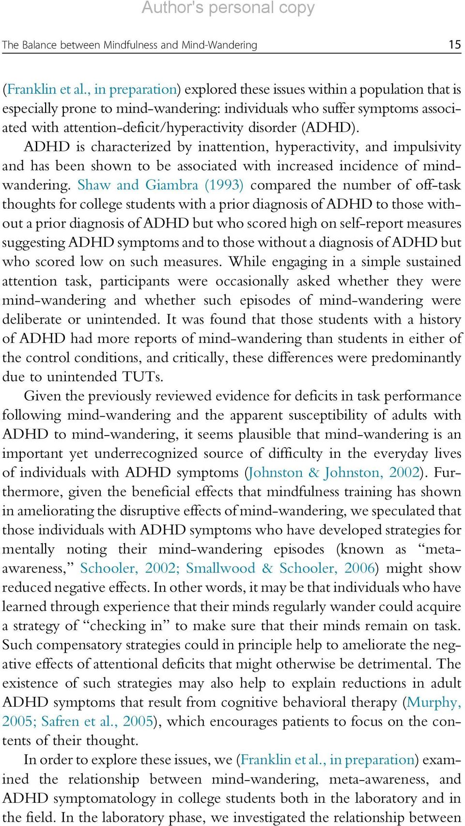 ADHD is characterized by inattention, hyperactivity, and impulsivity and has been shown to be associated with increased incidence of mindwandering.