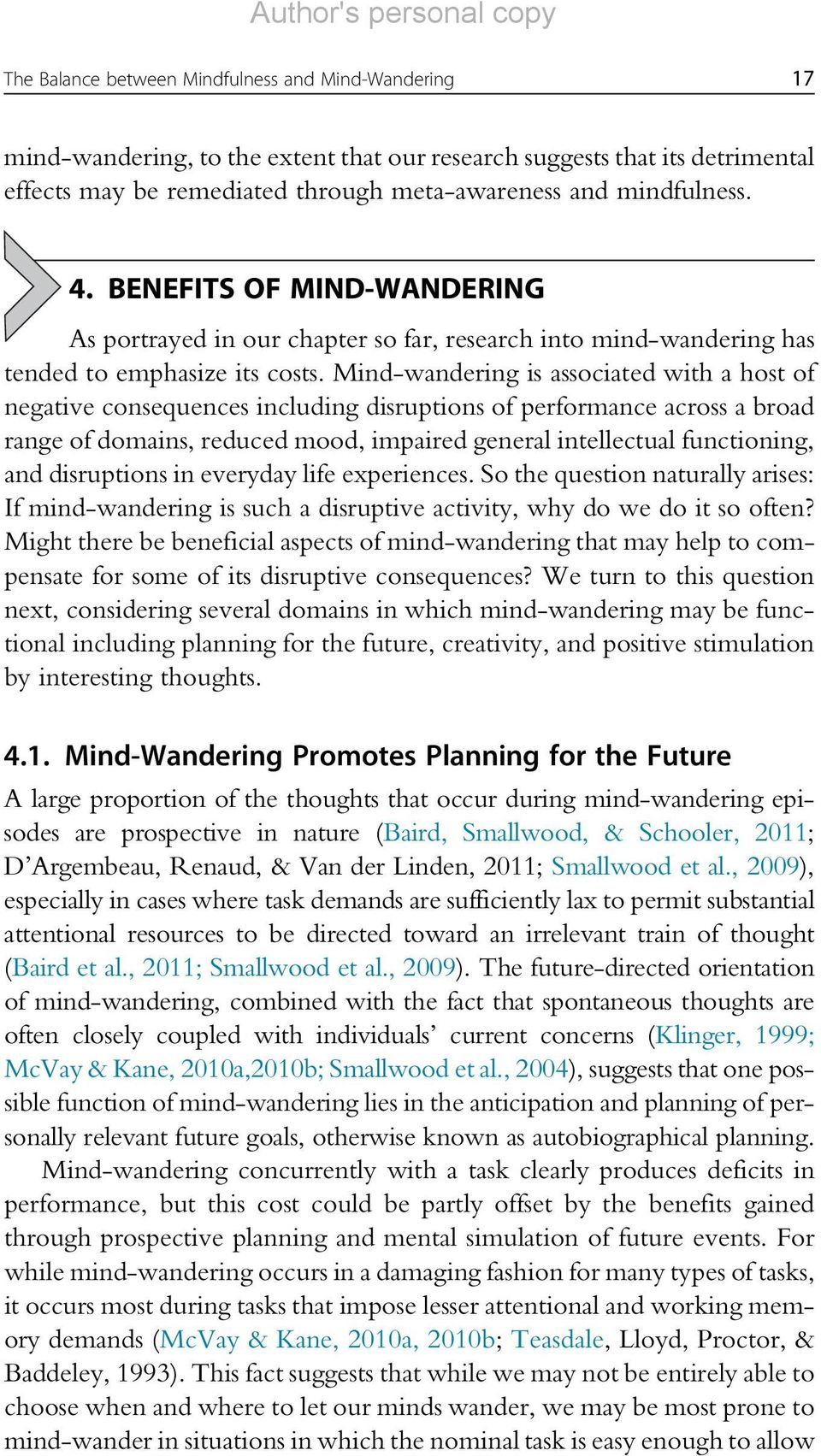 Mind-wandering is associated with a host of negative consequences including disruptions of performance across a broad range of domains, reduced mood, impaired general intellectual functioning, and