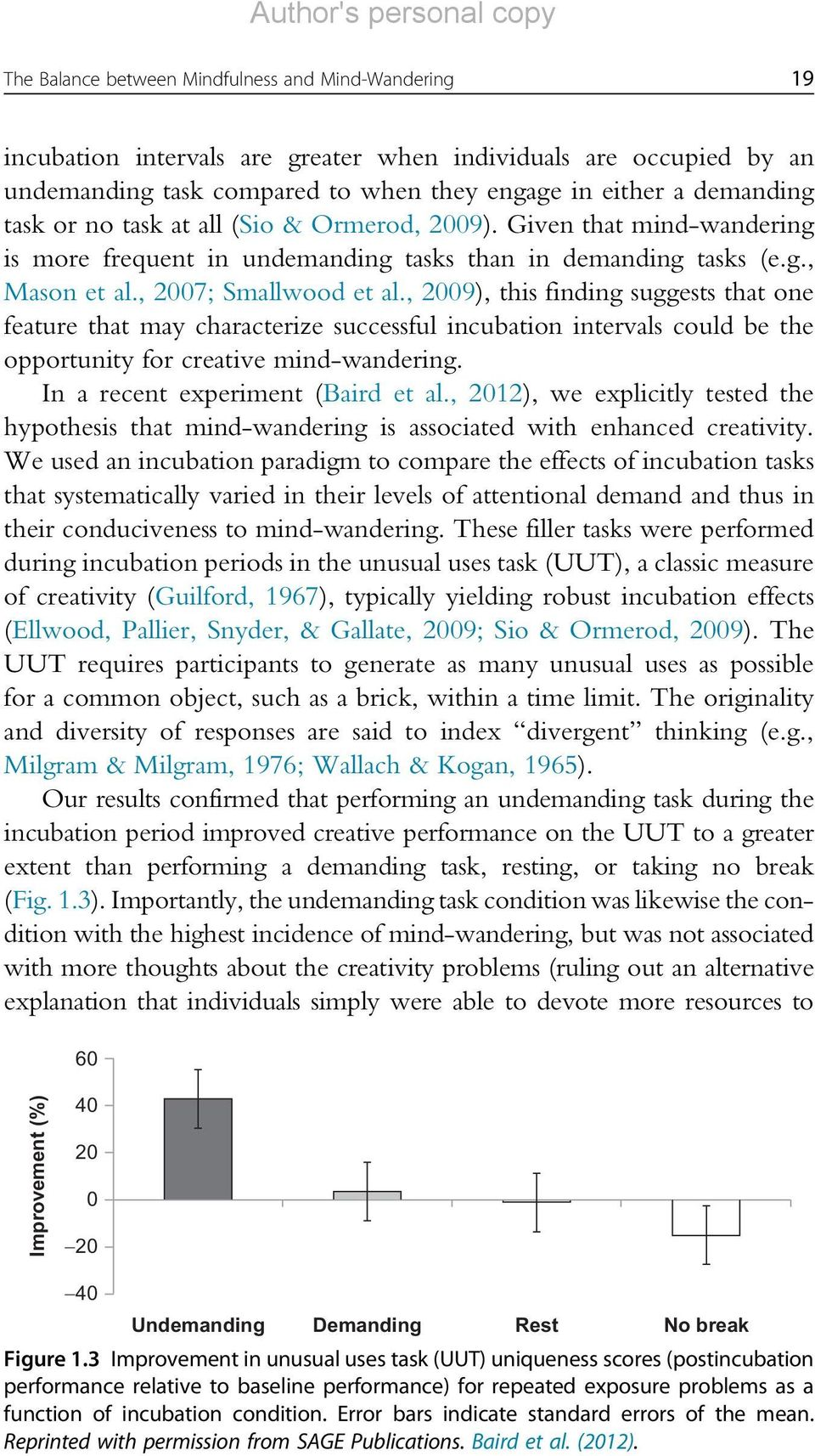 , 2009), this finding suggests that one feature that may characterize successful incubation intervals could be the opportunity for creative mind-wandering. In a recent experiment (Baird et al.