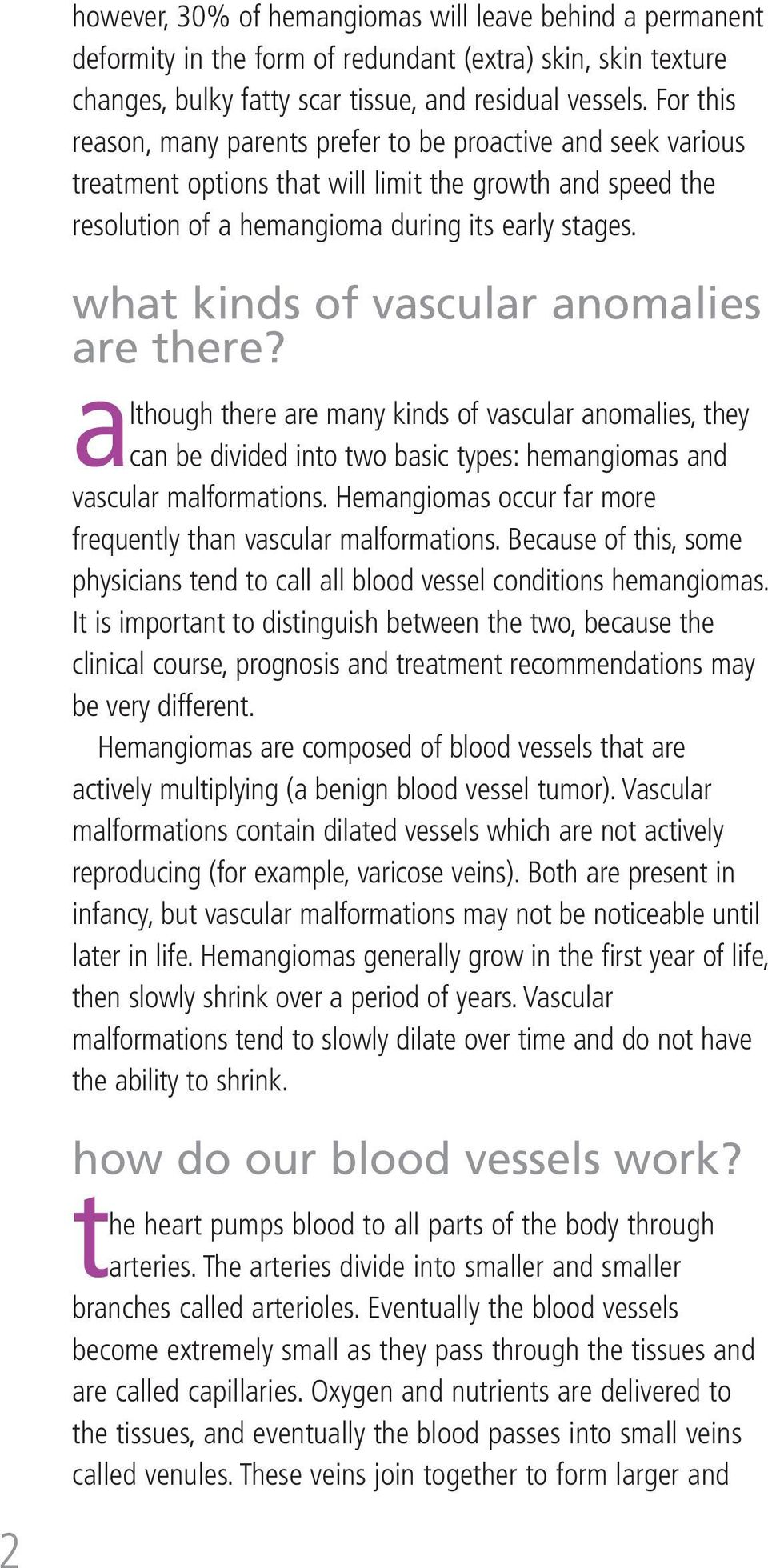 what kinds of vascular anomalies are there? although there are many kinds of vascular anomalies, they can be divided into two basic types: hemangiomas and vascular malformations.