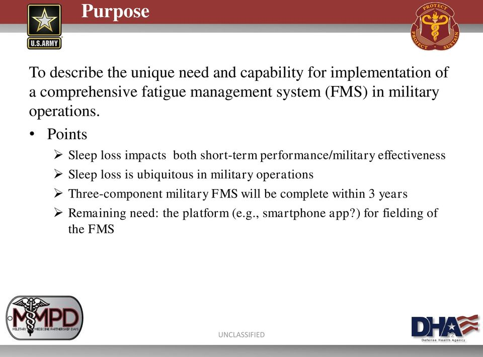 Points Sleep loss impacts both short-term performance/military effectiveness Sleep loss is ubiquitous in