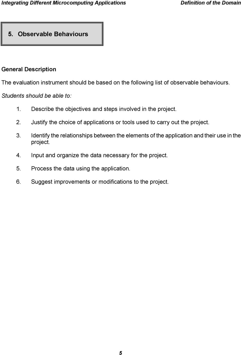 Justify the choice of applications or tools used to carry out the project. 3.