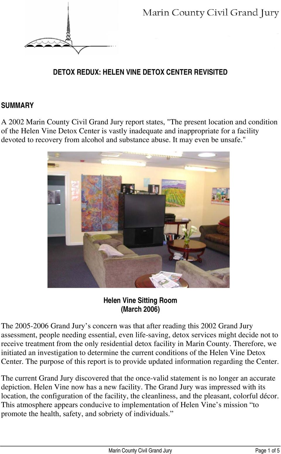 """ Helen Vine Sitting Room (March 2006) The 2005-2006 Grand Jury s concern was that after reading this 2002 Grand Jury assessment, people needing essential, even life-saving, detox services might"