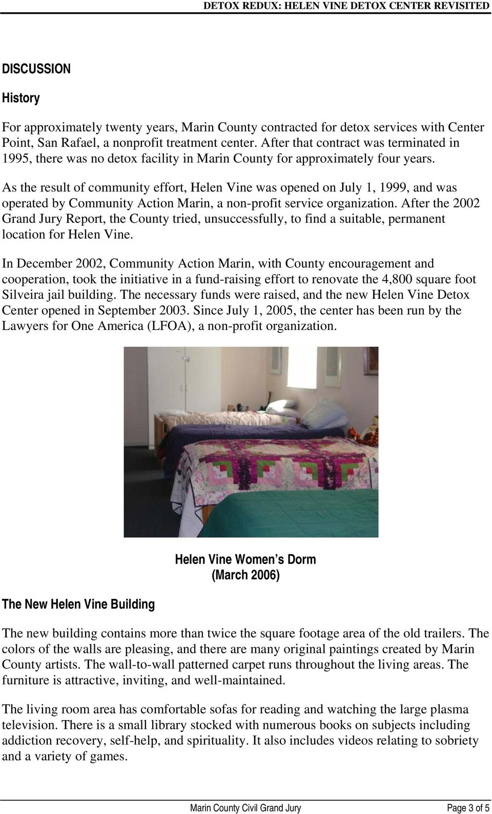 As the result of community effort, Helen Vine was opened on July 1, 1999, and was operated by Community Action Marin, a non-profit service organization.