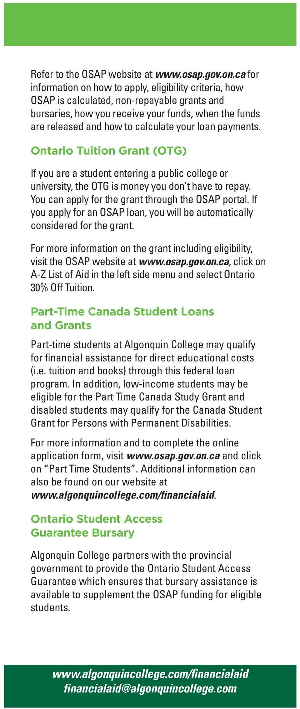 loan payments. Ontario Tuition Grant (OTG) If you are a student entering a public college or university, the OTG is money you don t have to repay. You can apply for the grant through the OSAP portal.