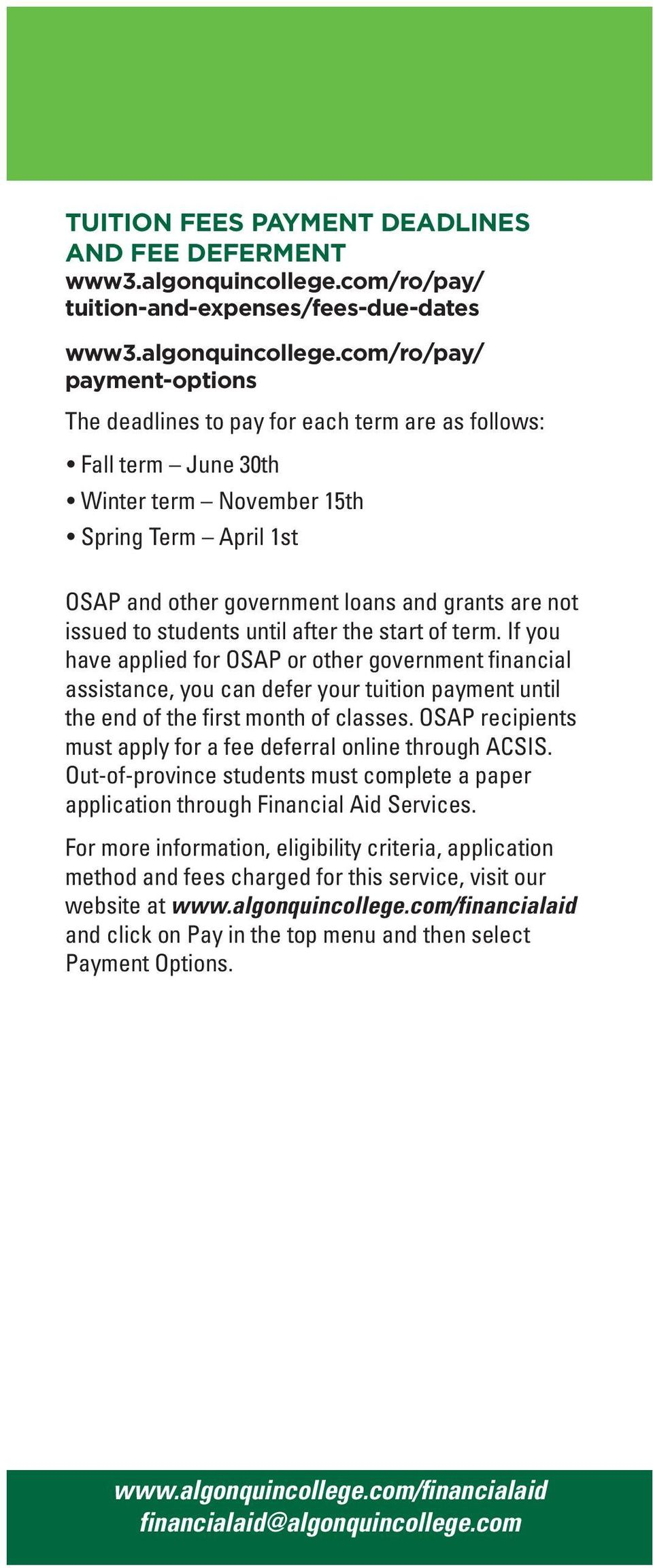 If you have applied for OSAP or other government financial assistance, you can defer your tuition payment until the end of the first month of classes.