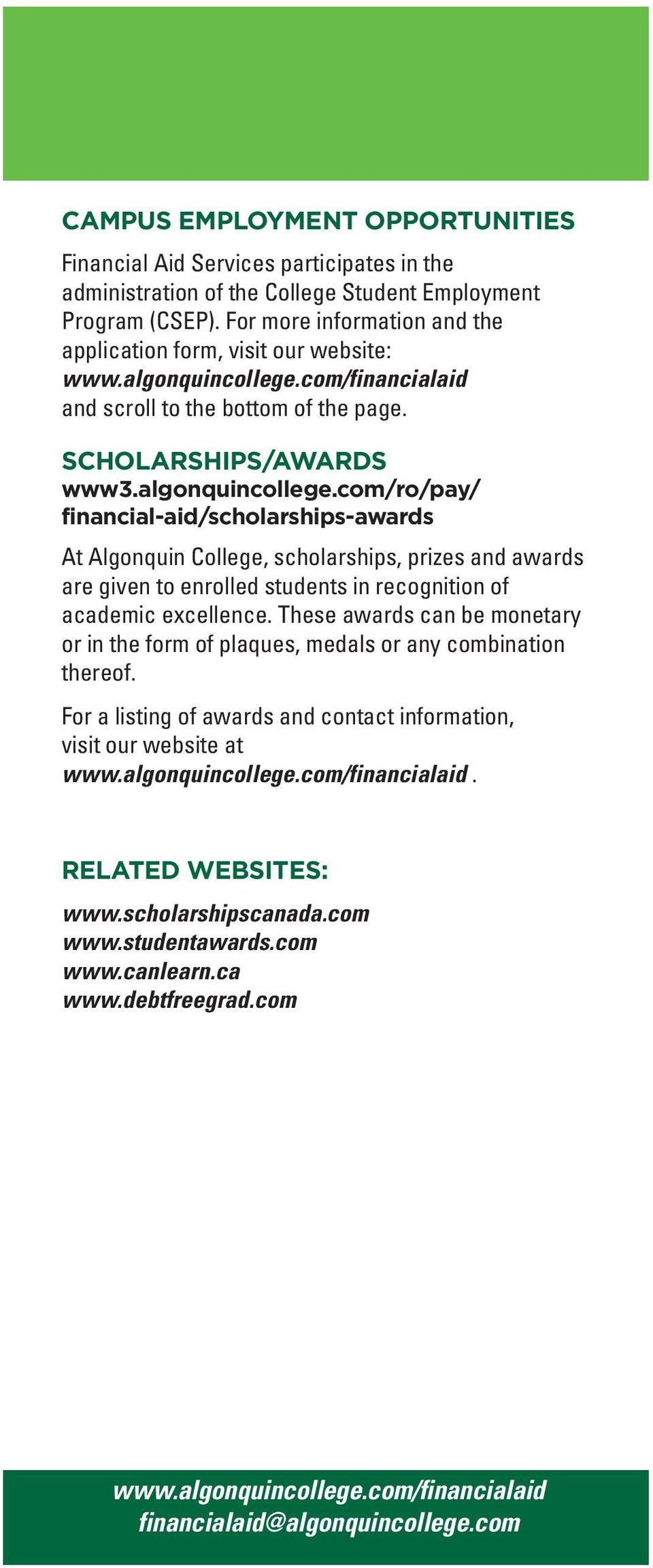 SCHOLARSHIPS/AWARDS financial-aid/scholarships-awards At Algonquin College, scholarships, prizes and awards are given to enrolled students in recognition of academic