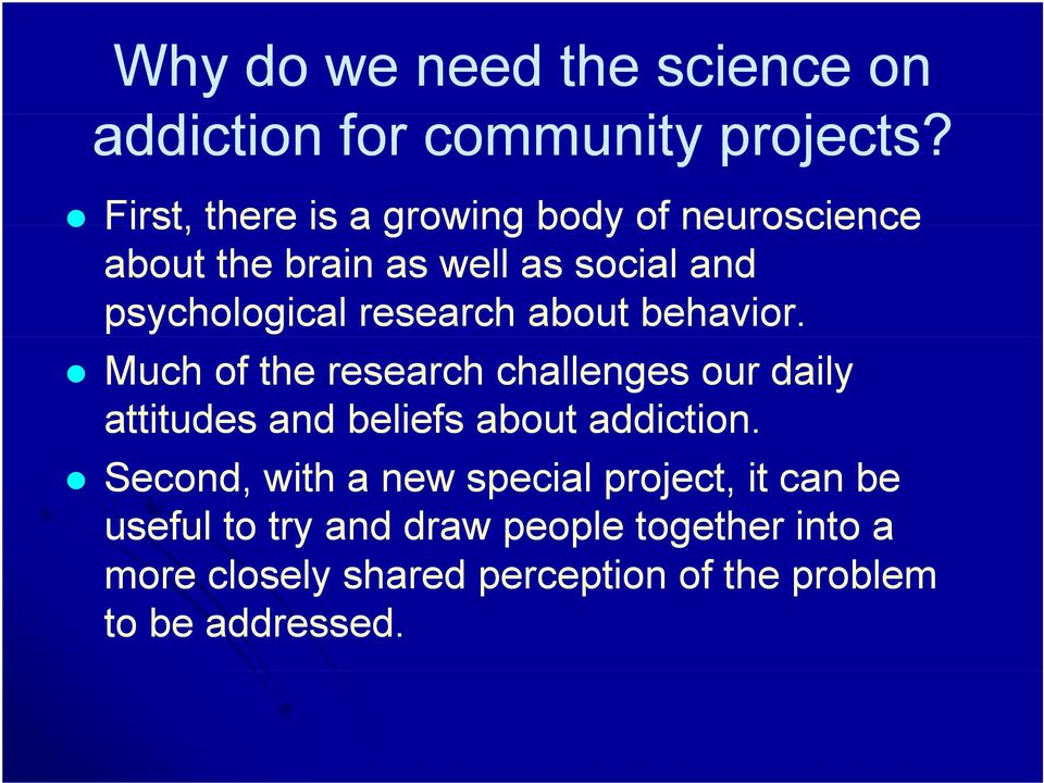 research about behavior. Much of the research challenges our daily attitudes and beliefs about addiction.