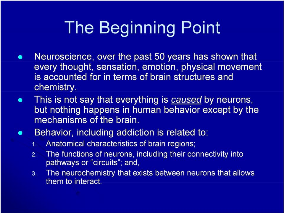 This is not say that everything is caused by neurons, but nothing happens in human behavior except by the mechanisms of the brain.