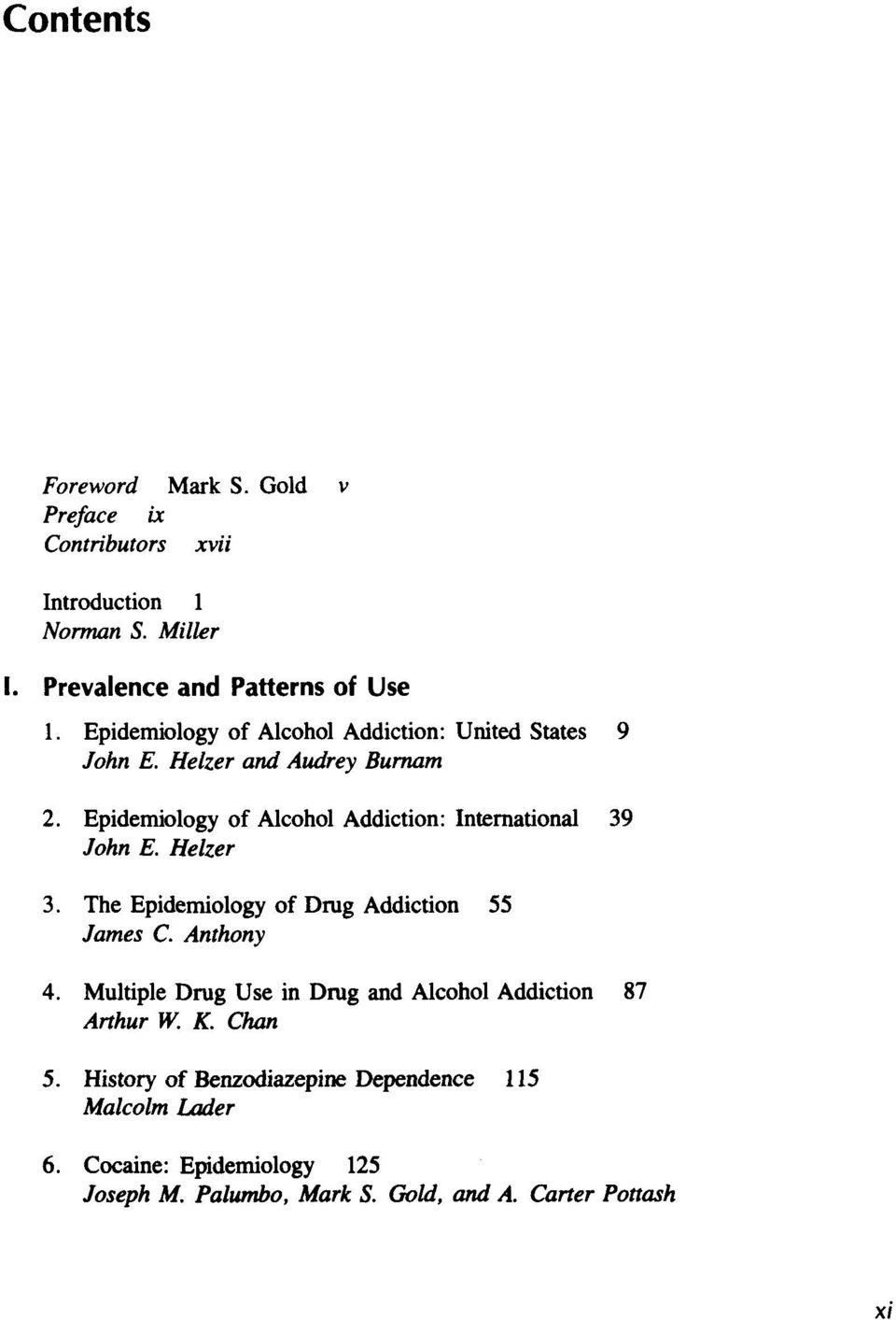 Epidemiology of Alcohol Addiction: International 39 John E. Helzer 3. The Epidemiology of Drug Addiction 55 James C. Anthony 4.