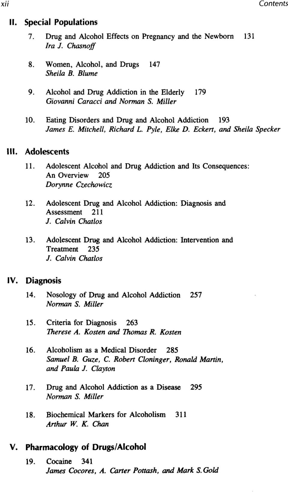 Adolescents 11. Adolescent Alcohol and Drug Addiction and Its Consequences: An Overview 205 Dorynne Czechowicz 12. Adolescent Drug and Alcohol Addiction: Diagnosis and Assessment 211 /.