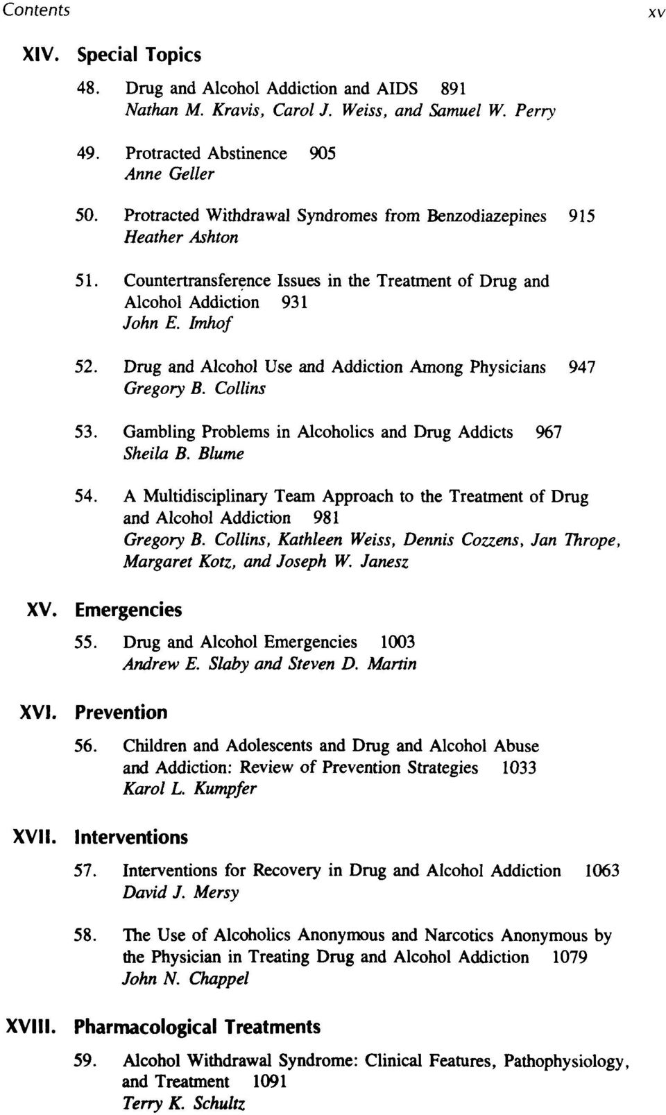 Drug and Alcohol Use and Addiction Among Physicians 947 Gregory B. Collins 53. Gambling Problems in Alcoholics and Drug Addicts 967 Sheila B. Blume 54.
