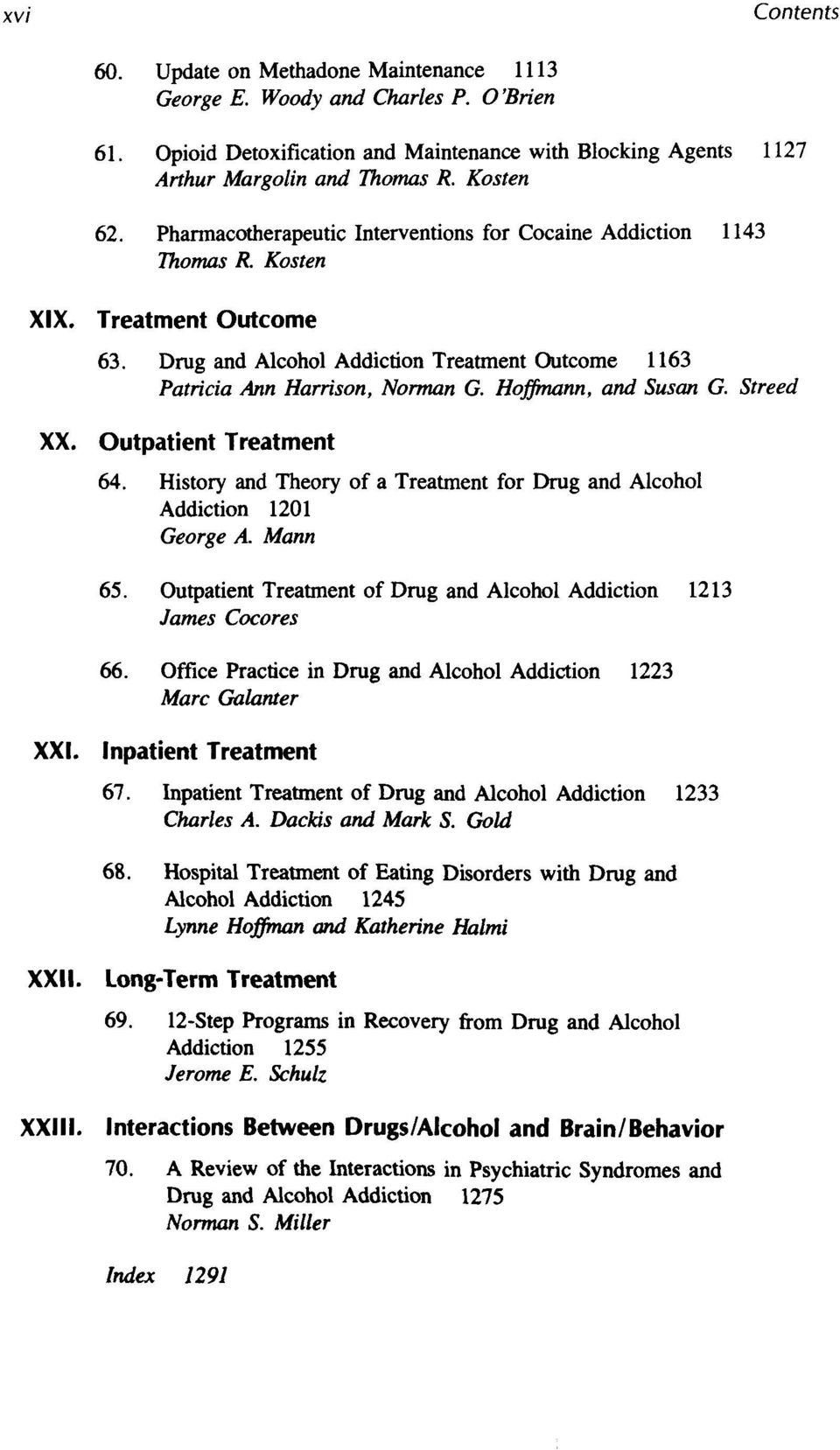 Hoffmann, and Susan G. Streed XX. Outpatient Treatment 64. History and Theory of a Treatment for Drug and Alcohol Addiction 1201 George A. Mann 65.