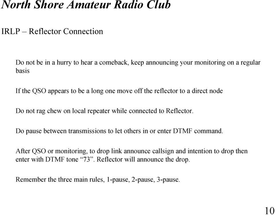Do pause between transmissions to let others in or enter DTMF command.