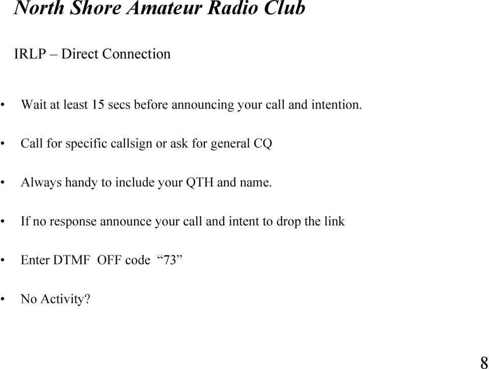Call for specific callsign or ask for general CQ Always handy to