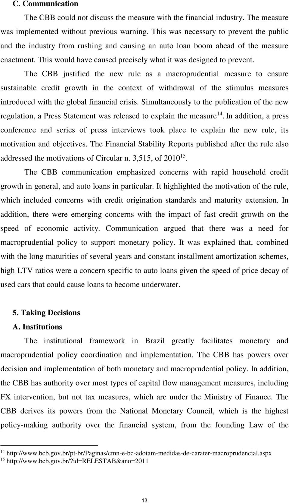 The CBB justified the new rule as a macroprudential measure to ensure sustainable credit growth in the context of withdrawal of the stimulus measures introduced with the global financial crisis.