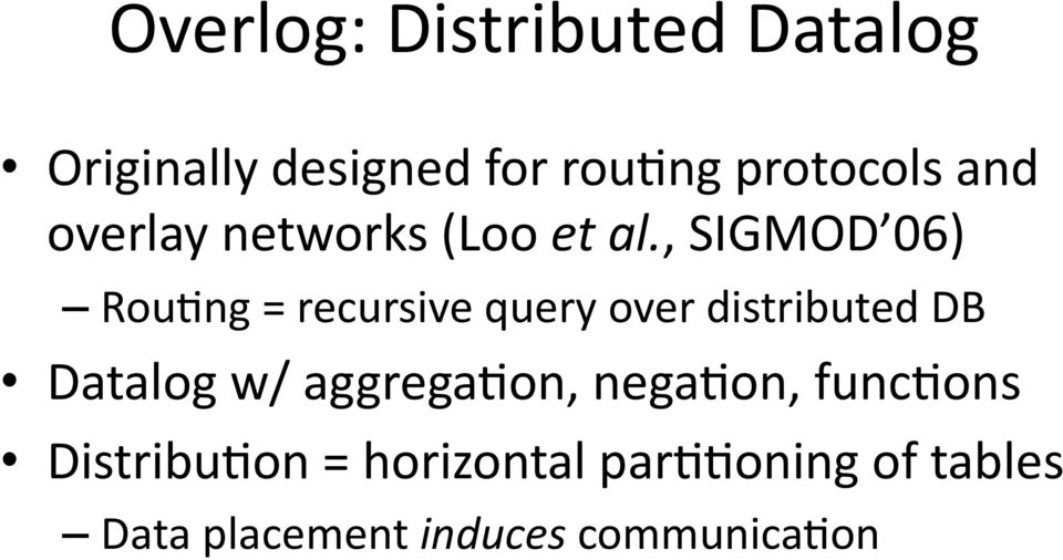 , SIGMOD 06) RouQng = recursive query over distributed DB Datalog w/