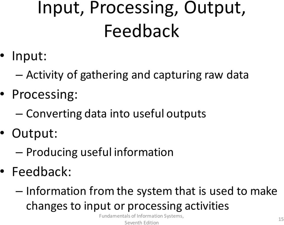 Output: Producing useful information Feedback: Information from the