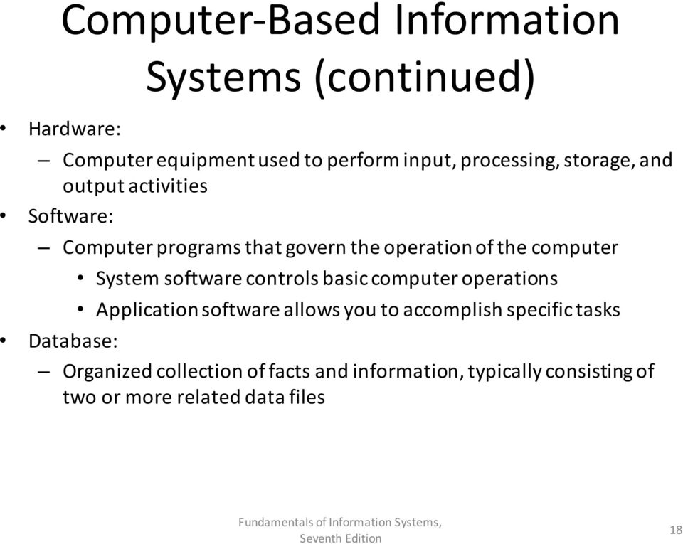 computer System software controls basic computer operations Application software allows you to accomplish
