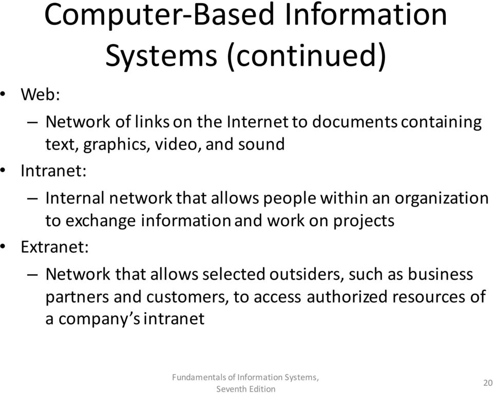 organization to exchange information and work on projects Extranet: Network that allows selected