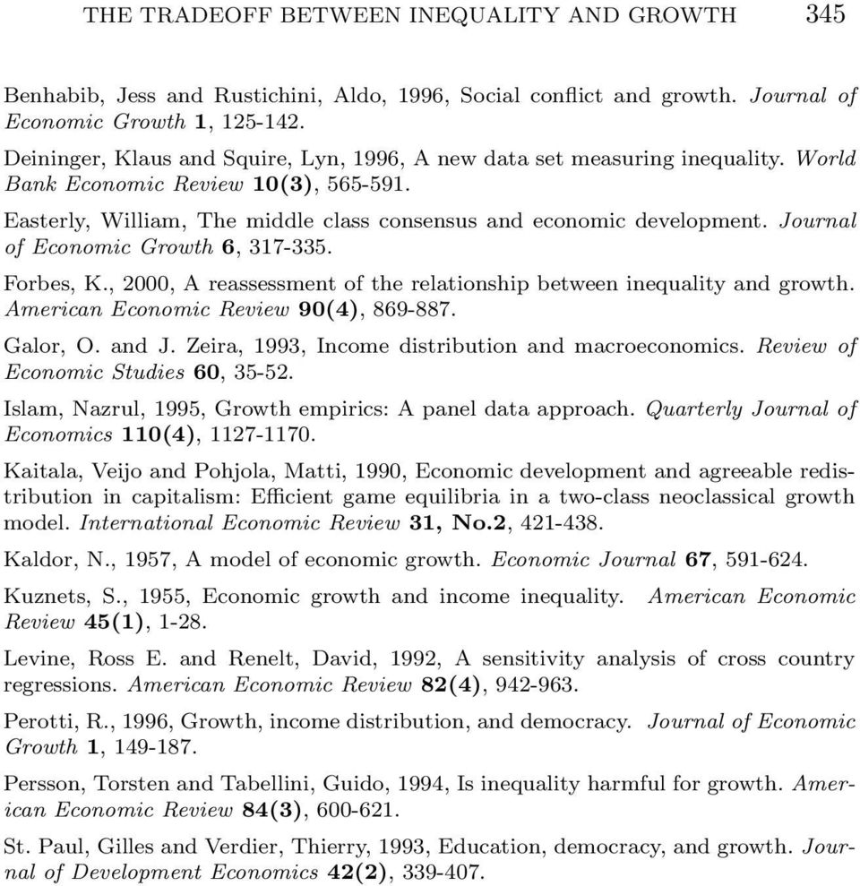 Journl of Economic Growth 6, 317-335. Forbes, K., 2000, A ressessment of the reltionship between inequlity nd growth. Americn Economic Review 904, 869-887. Glor, O. nd J.
