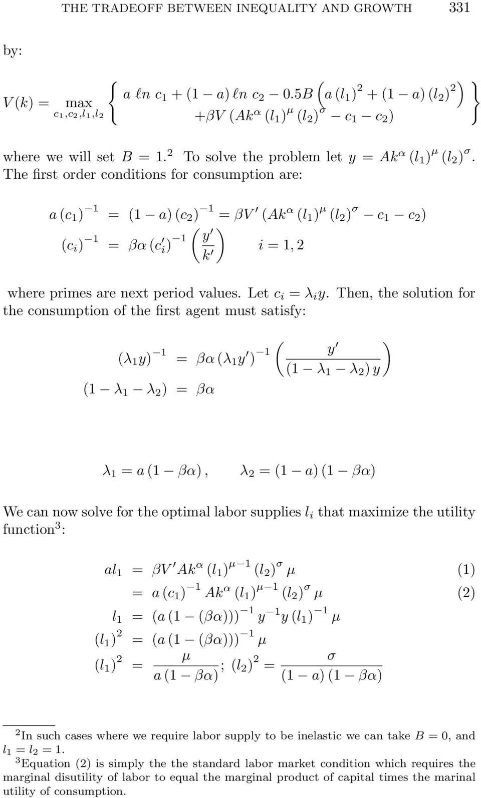 The first order conditions for consumption re: } c 1 1 = 1 c 2 1 = βv Ak α l 1 l 2 σ c 1 c 2 c i 1 = βα c i 1 y i = 1, 2 k where primes re next period vlues. Let c i = λ i y.