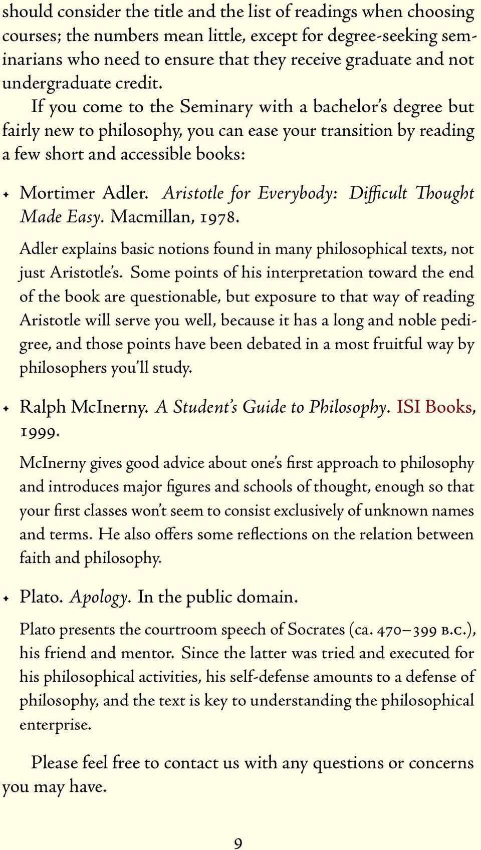 Aristotle for Everybody: Difficult Thought Made Easy. Macmillan, 1978. Adler explains basic notions found in many philosophical texts, not just Aristotle s.