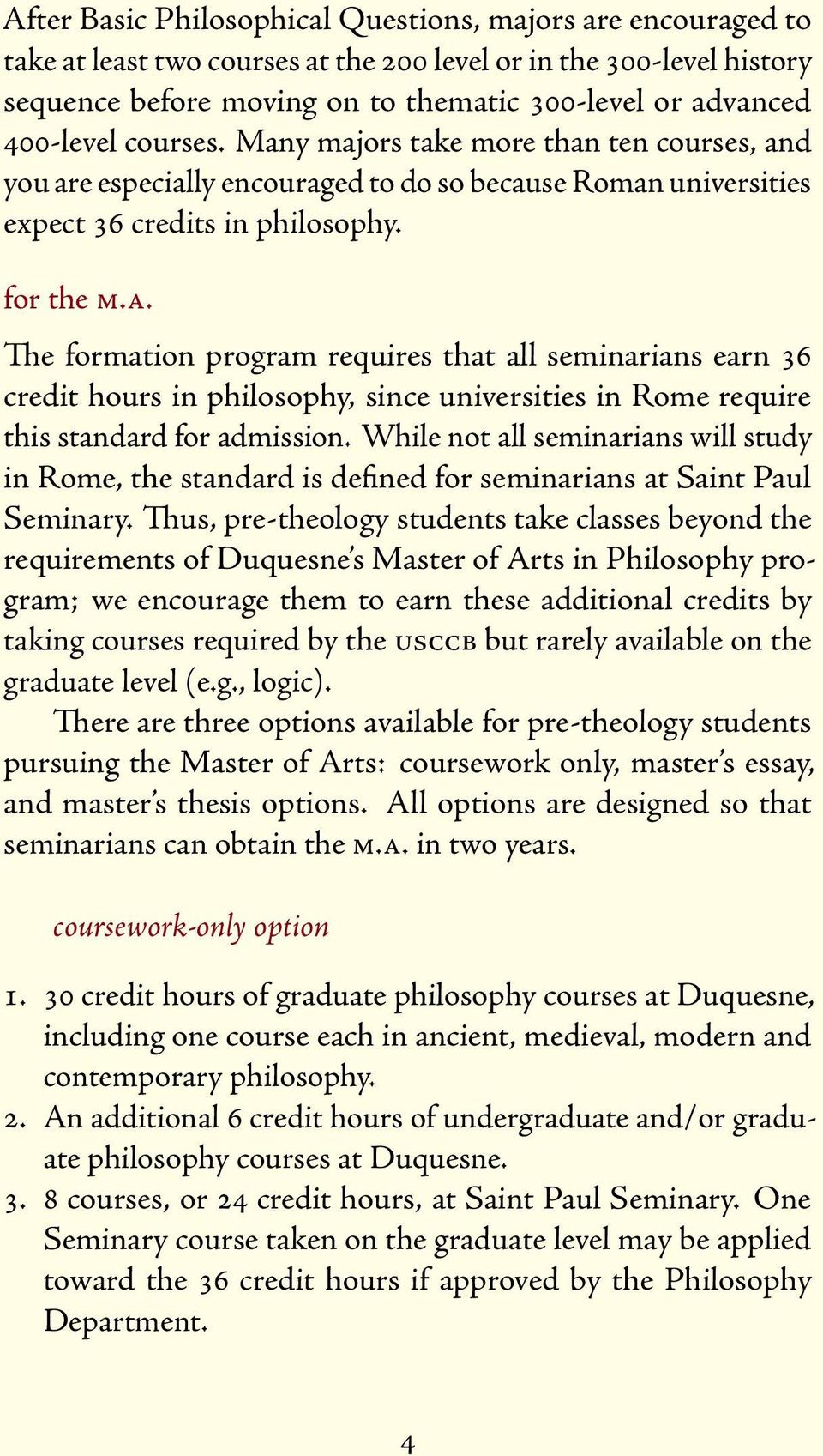 While not all seminarians will study in Rome, the standard is defined for seminarians at Saint Paul Seminary.
