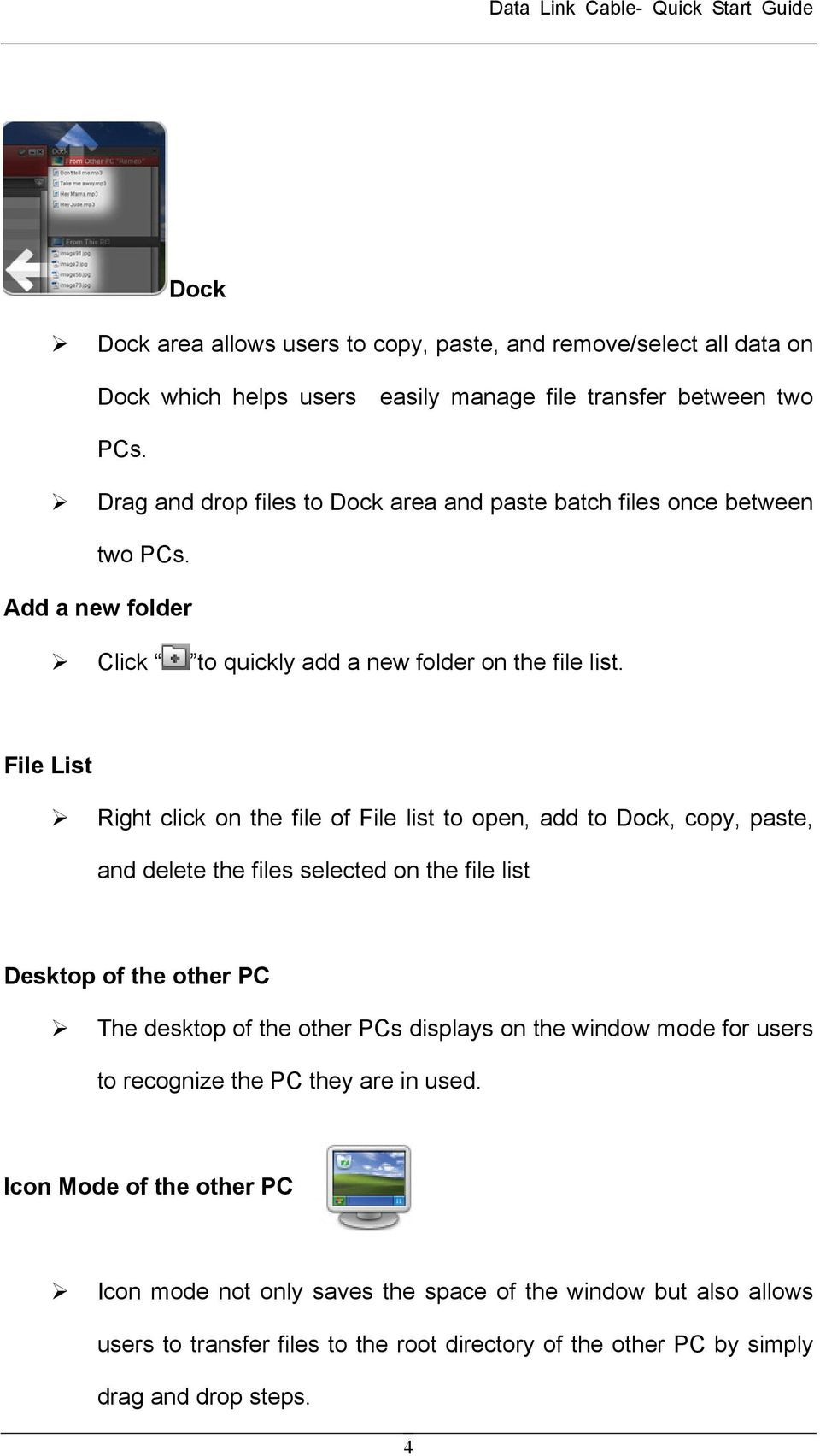 File List Right click on the file of File list to open, add to Dock, copy, paste, and delete the files selected on the file list Desktop of the other PC The desktop of the other PCs