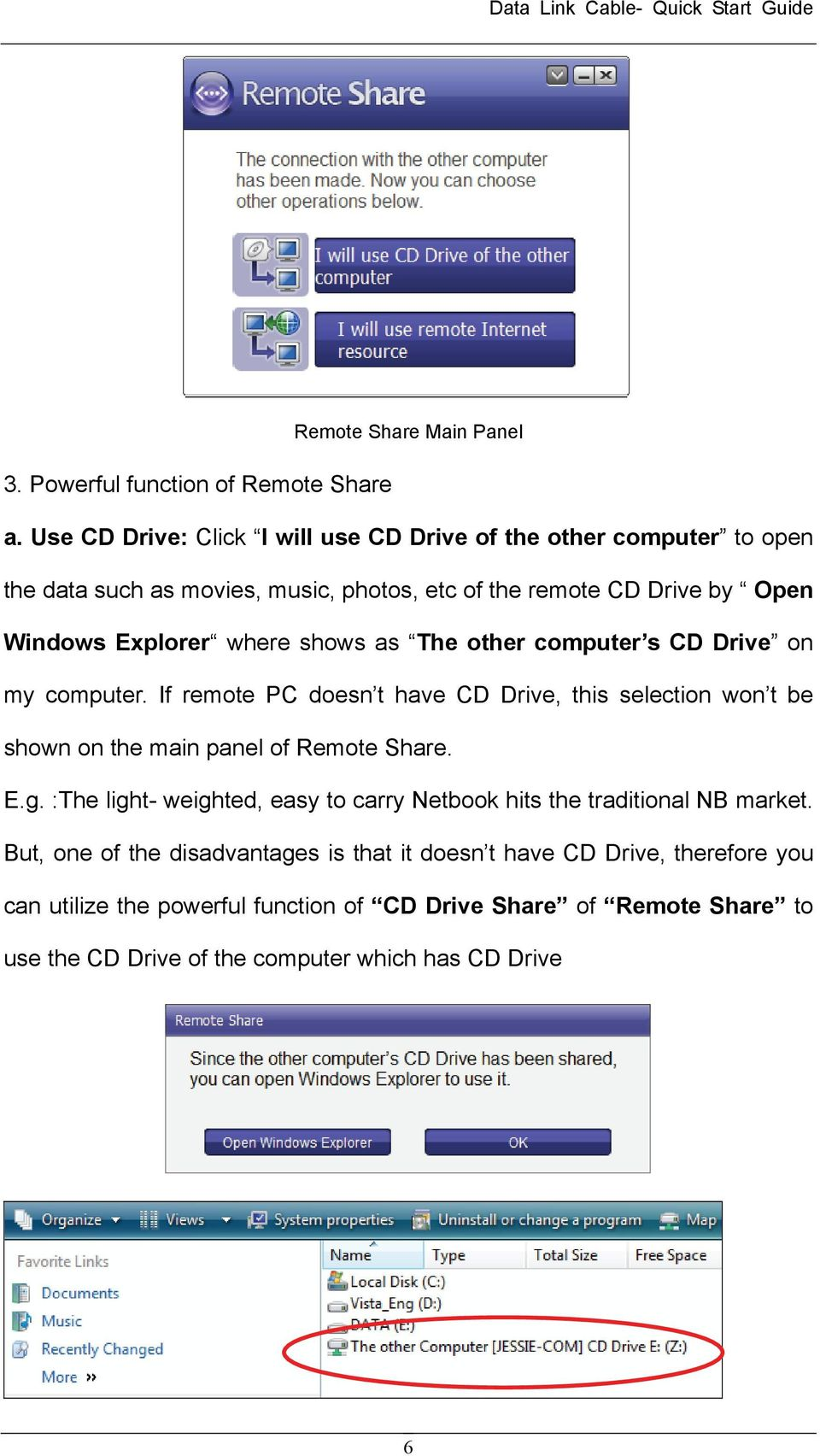 shows as The other computer s CD Drive on my computer. If remote PC doesn t have CD Drive, this selection won t be shown on the main panel of Remote Share. E.g.